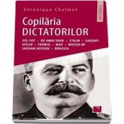 Copilaria dictatorilor - Pol Pot. Idi Amin Dada. Stalin. Gaddafi. Hitler. Franco. Mao. Mussolini. Saddam Hussein. Bokassa