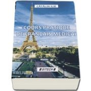 Cours Pratique de Francais Medical - V Edition revue et augmentee (Catalin Ilie)
