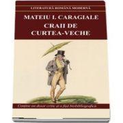 Craii de Curtea Veche de Mateiu I. Caragiale. Contine un dosar critic si o fisa biobibliografica - Colectia Literatura romana moderna