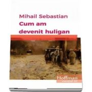 Cum am devenit huligan de Mihail Sebastian