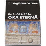 De la ora 25 la ora eterna de C. Virgil Gheorghiu