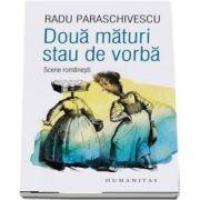 Doua maturi stau de vorba. Scene romanesti de Radu Paraschivescu