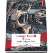 Drumul spre Wigan Pier de George Orwell (Traducere din limba engleza si note de Lavinia Braniste)