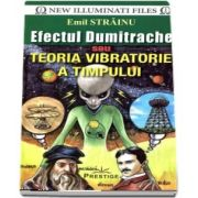 Efectul Dumitrache sau teoria vibratorie a timpului de Emil Strainu (New Illuminati Files)