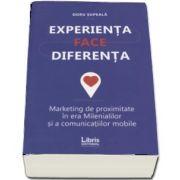 Experienta face diferenta. Marketing de proximitate in era Milenialilor si acomunicatiilor mobile de Doru Supeala