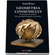 Geometria consensului. Fundamentele politice ale autorității formelor de gândire de Sorin Borza