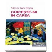 Ghiceste-mi in cafea de Victor Ion Popa - Colectia Hoffman esential 20