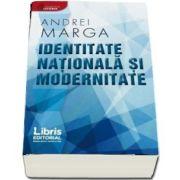 Identitate nationala si modernitate de Andrei Marga - Colectia Istoria