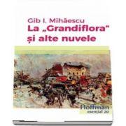 La Grandiflora si alte nuvele de Gib I. Mihaescu