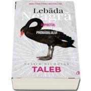 Lebada neagra. Impactul foarte putin probabilului de Nassim Nicolas Taleb - Editia a III-a revizuita