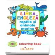 Limba engleza. Reptile si animale marine. Colouring book