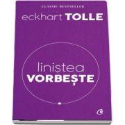 Linistea vorbeste de Eckhart Tolle - Editia a II-a revizuita