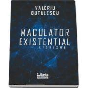 Maculator existential. Aforisme de Valeriu Butulescu