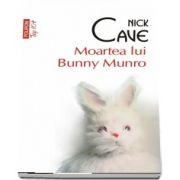 Moartea lui Bunny Munro - Nick Cave - Editie de buzunar, Top 10 (Traducere din limba engleza si note de Ciprian Siulea)