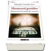 Murmurul gratiilor - Barbati si femei in inchisorile comuniste de Manuela Camelia Sava
