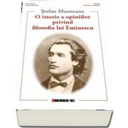 O istorie a opiniilor privind filosofia lui Eminescu de Stefan Munteanu