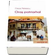 Oras patriarhal de Cezar Petrescu - Colectia Hoffman esential 20
