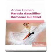 Parada dascalilor. Romanul lui Mirel de Anton Holban - Colectia Hoffman esential