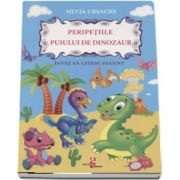 Peripetiile puiului de dinozaur de Silvia Ursache - Colectia Silvia Ursache