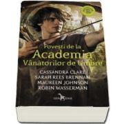 Povesti de la Academia Vanatorilor de Umbre de Cassandra Clare