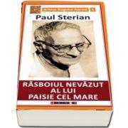 Rasboiul nevazut al lui Paisie cel Mare de Paul Sterian - Arhiva Rugului Aprins