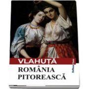 Romania pitoreasca de Alexandru Vlahuta - Colectia Hoffman clasic