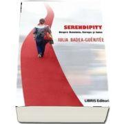 Serendipity. Despre Romania, Europa Si Lume de Iulia Badea Gueritee