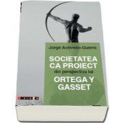 Societatea ca proiect din perspectiva lui Ortega Y Gasset de Jorge Acevedo Guerra
