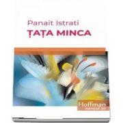 Tata Minca de Panait Istrati - Colectia Hoffman esential