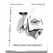 Tehnica ingrijirii omului sanatos si bolnav de Liliana Rogozea