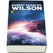 Turbion de Robert Charles Wilson - Primul volum din seria Turbion