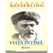 Viata intima, eseuri proximiste. Opere complete II de Hermann Keyserling