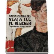 Viata lui M. Blecher. Impotriva biografiei de Doris Mironescu