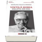 Vintila Horia - Exilatul din exil - Madalina Violeta Dirmina