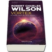 Vortex de Robert Charles Wilson (Al treilea volum din seria Turbion)