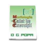 M. C. E. - Morfologia - Caiet de exercitii, de O. G. Popa
