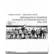 Aeronautica romana in Razboiul de Intregire nationala 1916-1919 de Alexandru Arma