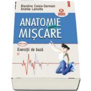 Anatomie pentru miscare. Volumul II, Exercitii de baza de Blandine Calais Germain (Editia a II-a)