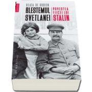 Blestemul Svetlanei. Povestea fiicei lui Stalin de Beata de Robien