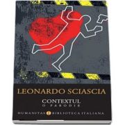 Contextul. O parodie - Leonardo Sciascia - Traducere, prefata, cronologie si note de Smaranda Bratu Elian