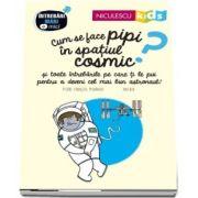 Cum se face pipi in spatiul cosmic? Si toate intrebarile pe care ti le pui pentru a deveni cel mai bun astronaut! de Pierre-Francois Mouriaux