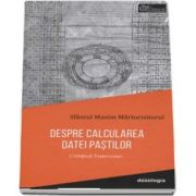Despre calcularea datei Pastilor. Comput bisericesc - Sfantul Maxim Marturisitorul - Sf. Maxim Marturisitorul