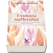Evolutia sufletului. Vindecarea spirituala prin explorarea vietilor anterioare de Linda Backman