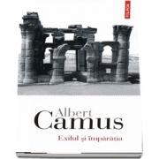 Exilul si imparatia de Albert Camus (Traducere din limba franceza de Irina Mavrodin)