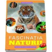 Fascinatia naturii. Curiozitati din lumea in care traim de Rich Aguilera
