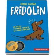 Fridolin. Un teckel, o zgarda pierduta si o mare aventura de Franz Caspar (Editie Hardcover)