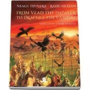 From Vlad the Impaler to Dracula the Vampire. Illustrations by Radu Oltean de Neagu Djuvara - Editia a II-a - Translated from Romanian by Alistair Ian Blyth