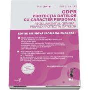 GDPR. Protectia datelor cu caracter personal. Aplicabil de la 25 mai 2018 - Regulamentul general privind protectia datelor - Editie bilingva (romana-engleza)