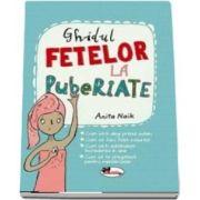 Ghidul fetelor la pubertate de Anita Naik - Editie ilustrata