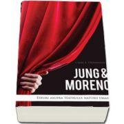 Jung and Moreno. Eseuri asupra teatrului naturii umane de Craig E. Stephenson